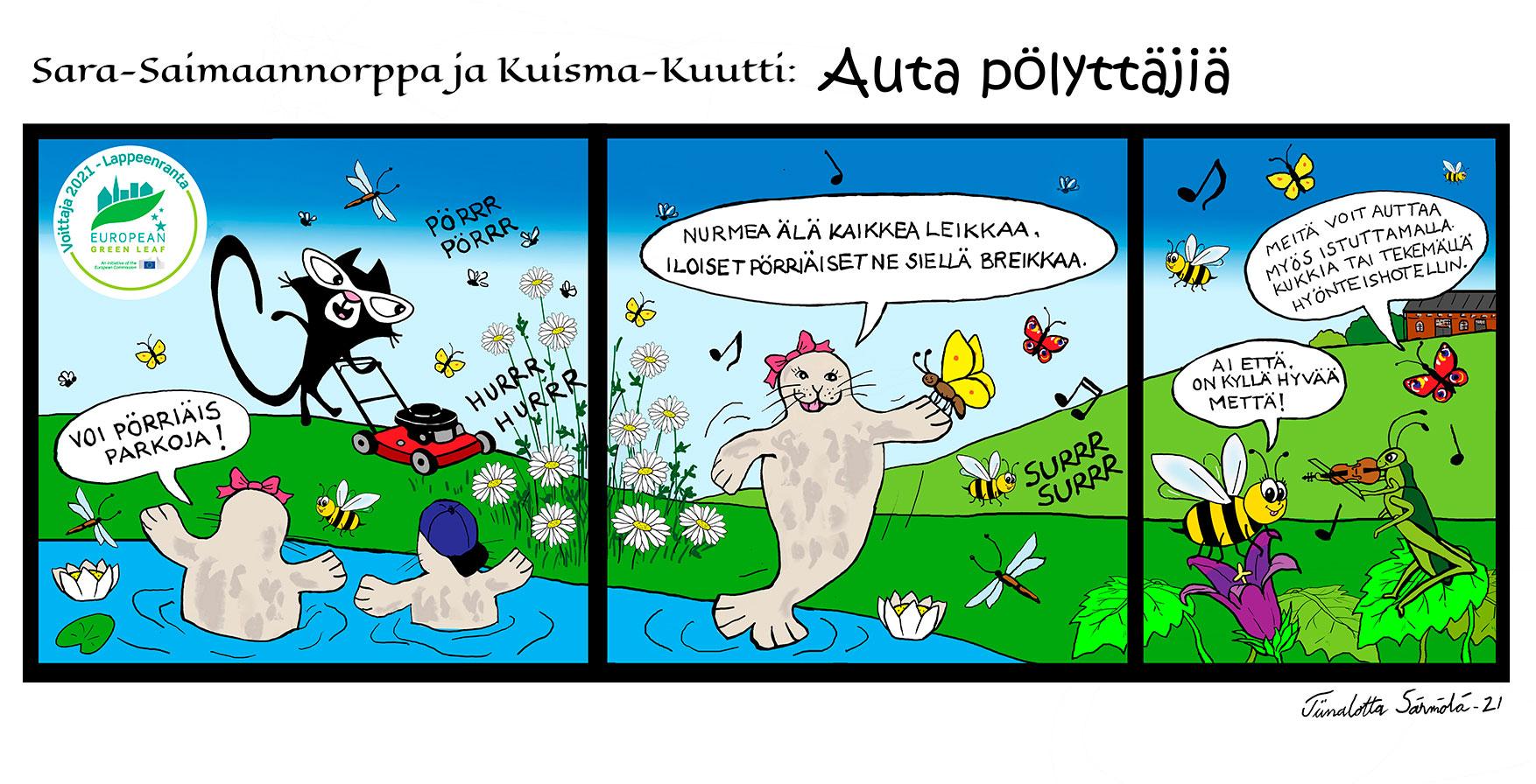 Kuva on kolmen kuvan sarjakuva nimeltä Sara-Saimaannorppa ja Kuisma-Kuutti: Auta Pölyttäjiä. Ensimmäisessä kuvassa vasempaan yläkulmaan on sijoitettu Lappeenranta European Green Leaf voittajalogo 2021 ja kuvassa Metkukissa leikkaa nurmikkoa Sara ja Kuisma ovat vedessä, josta Sara sanoo: